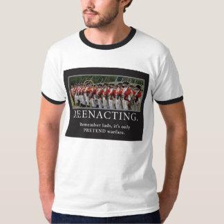 Remember....Reenacting is just pretend. Shirt
