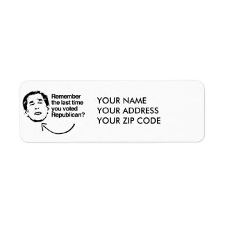 REMEMBER THE LAST TIME YOU VOTED REPUBLICAN RETURN ADDRESS LABEL