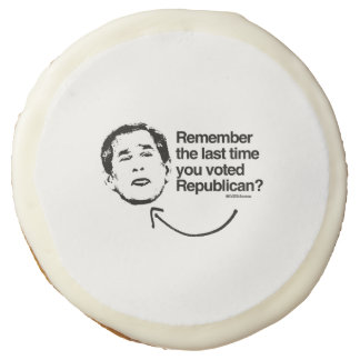 REMEMBER THE LAST TIME YOU VOTED REPUBLICAN SUGAR COOKIE