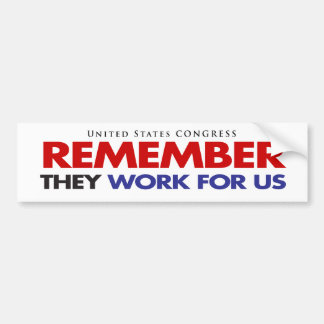 REMEMBER They Work For US Car Bumper Sticker