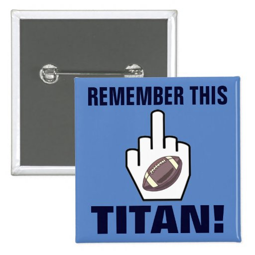 REMEMBER THIS TITAN! PINBACK BUTTONS