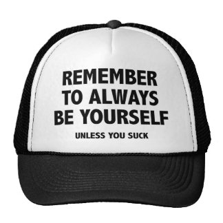 Remember To Always Be Yourself. Unless You Suck. Hats
