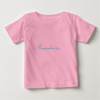 Remember to... baby T-Shirt