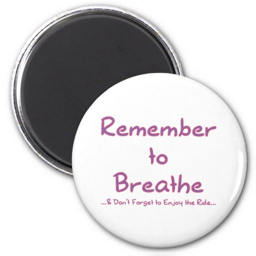 Remember to Breathe (Pink) 2 Inch Round Magnet