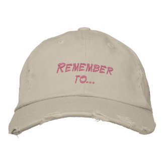 Remember to... embroidered baseball caps
