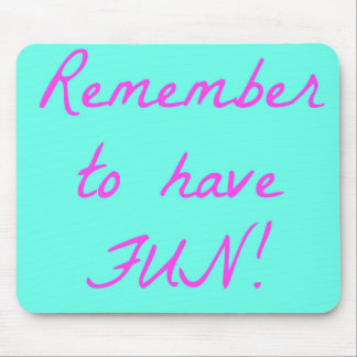 Remember to have fun mousepad