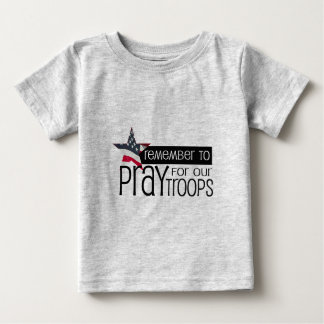 Remember to pray for our troops baby T-Shirt