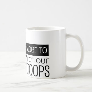 Remember to pray for our troops coffee mug