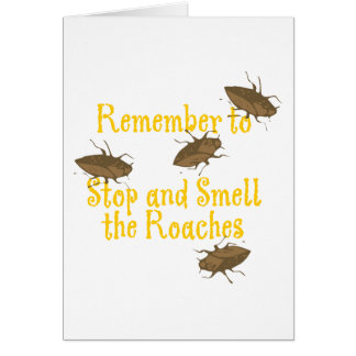 Remember to stop and smell the roaches greeting cards