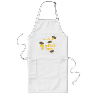 Remember to stop and smell the roaches long apron