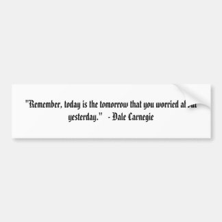 """""""Remember, today is the tomorrow that you worri... Car Bumper Sticker"""