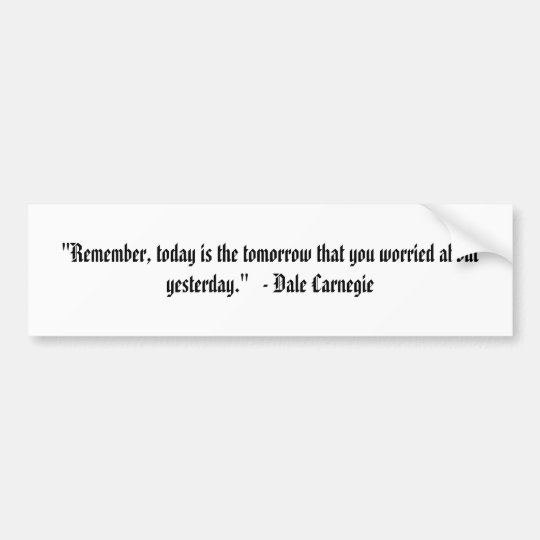 """""""Remember, today is the tomorrow that you worri... Bumper Sticker"""