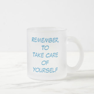 Remember, ToTake Care ofYourself, RememberToTak... Frosted Glass Coffee Mug