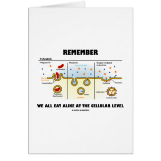 Remember We All Eat Alike At The Cellular Level Greeting Card