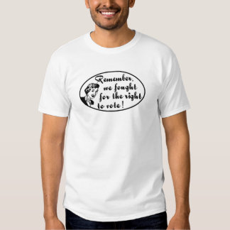 Remember, we fought for the right to vote! tee shirt