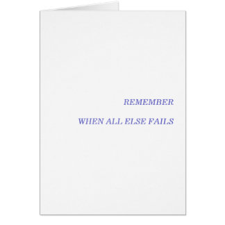 REMEMBER WHEN ALL ELSE FAILS GREETING CARD