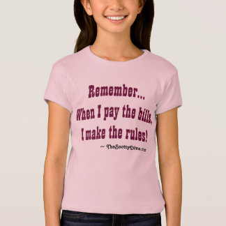 """Remember, When I pay the bills, I make the rules! T-Shirt"