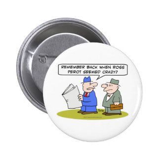 remember when ross perot seemed crazy 2 inch round button