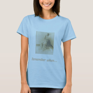 Remember when... T-Shirt