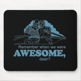 REMEMBER WHEN WE WHERE AWESOME MOUSE PAD