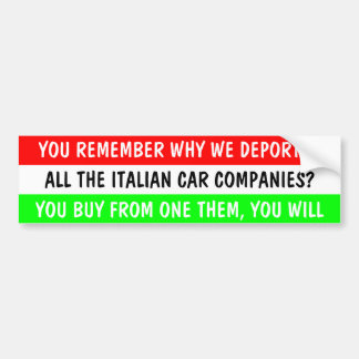 REMEMBER WHY WE DEPORTED THE ITALIAN CAR COMPANIES BUMPER STICKER