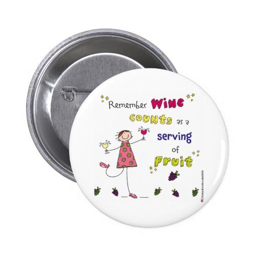 Remember Wine Counts As A Serving Of Fruit Pinback Button