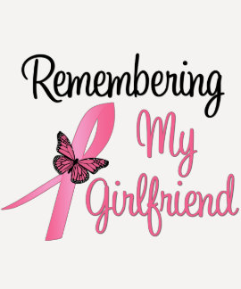 Remembering My Girlfriend - Breast Cancer T-shirts