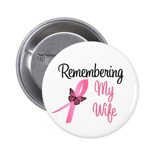 Remembering My Wife - Breast Cancer Awareness Buttons