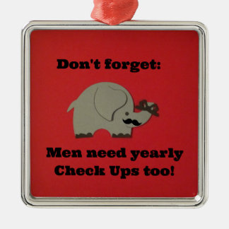 Reminder for men to get yearly check ups. metal ornament