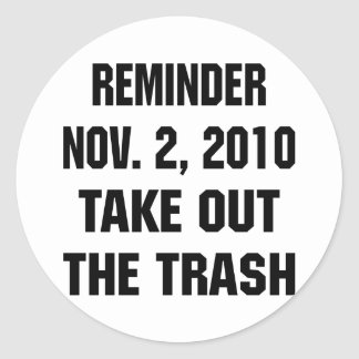 Reminder Nov. 2, 2010 Take Out The Trash Classic Round Sticker