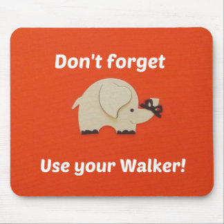 Reminder to use walker mouse pad