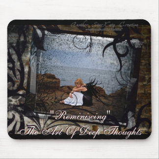"""""""Reminiscing - The Art Of Deep Thoughts""""  Mousepad"""