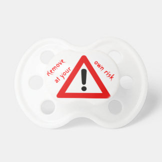 Remove at your own risk pacifier