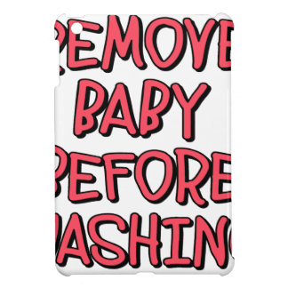 remove baby before washing, funny iPad mini case
