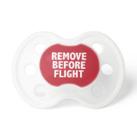 Remove Before Flight Pacifiers