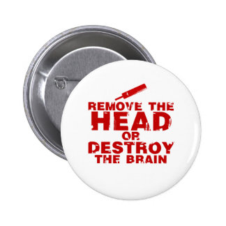 Remove The Head or Destroy The Brain Zombie Pinback Button