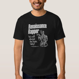 Renaissance Rapper – It's all about the lute, baby Shirt