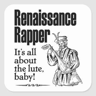 Renaissance Rapper – It's all about the lute, baby Square Sticker