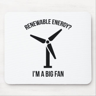 Renewable Energy? I'm A Big Fan. Mouse Pad