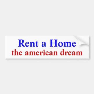 Rent a Home, the american dream Car Bumper Sticker