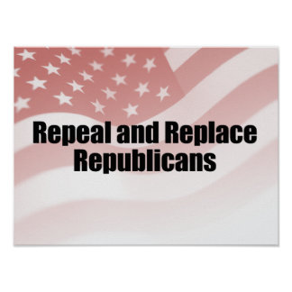 REPEAL AND REPLACE REPUBLICANS.png Posters