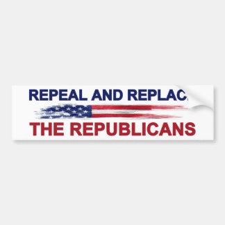 Repeal and Replace the Republicans Bumper Sticker