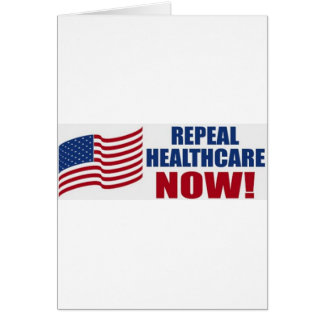 Repeal healthcare NOW! Card