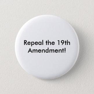 Repeal the 19th Amendment! Pinback Button