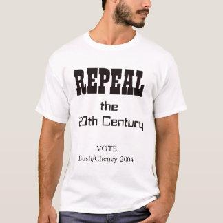 Repeal the 20th Century: Vote Bush/Cheney T-Shirt