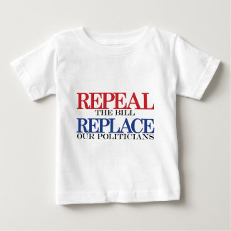 REPEAL the bill REPLACE our politicians Baby T-Shirt