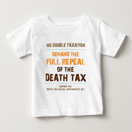 Repeal The Death Tax Baby T-Shirt