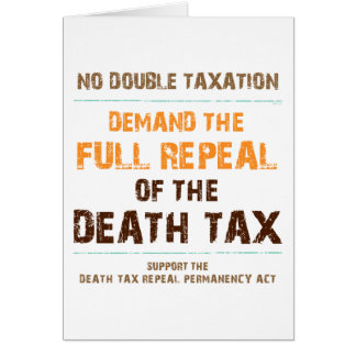 Repeal The Death Tax Greeting Card