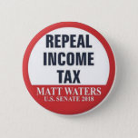 "REPEAL THE INCOME TAX BUTTON<br><div class=""desc"">Waters For Senate Repeal the Income Tax button</div>"