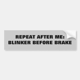 Repeat After Me - Blinker before brake Car Bumper Sticker